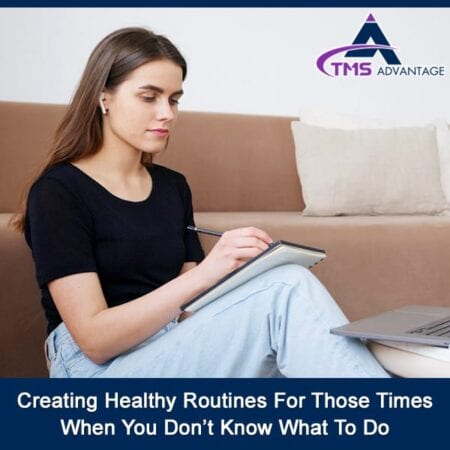 Creating Healthy Routines For Those Times When You Don't Know What To Do
